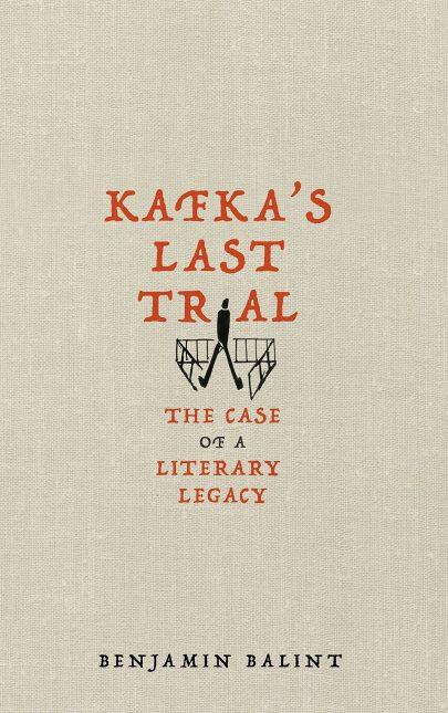 Obálka knihy Banjamina Balinta Kafkův poslední proces (Kafka's Last Trial. The Case of a Literary Legacy, Pan Macmillan 2018).