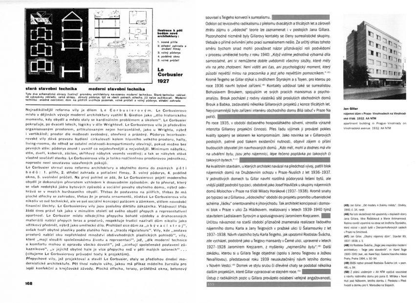 (AVANTGARDNÍ TYPO . Modernistic- kou grafickou úpravu obou stránek charakterizuje tzv. sazba do bloku, bez odstavcových zarážek. Toto anti-tradiční, minimalistické řešení, v němž začátek nového odstavce lze poznat pouze podle nedokončeného řádku odstavce předchozího, bylo čistě stylovou změnou, zdůrazňující sice novost úpravy, ale znejasňu- jící členění jednotlivých odstavců. Mezi modernisty přišla tato stylová novinka do módy ve 20. a 30. letech minulého století. Levá stránka je převzata z knihy Minimální byt od Karla Teigeho (1932), pravá pochází z publikace Forma sleduje vědu od Rostislava Šváchy a kol. (2000). Gra- fik knihy z roku 2000 vtipně vylepšil přehlednost své záměrné stylové výpůjčky tím, že do prostoru nedo- končených řádků na konci odstavců vložil červené lišty, čímž zároveň posílil novo-avantgardistické vyznění své grafické úpravy. Foto JM.)