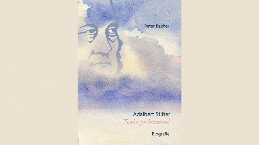 (Peter Becher: Adalbert Stifter – Touha po harmonii. Biografie. Srdce Vltavy 2020, přel. Václav Maidl.)