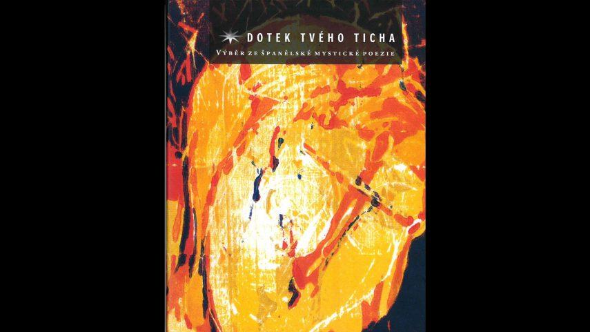 Dotek tvého ticha. Výběr ze španělské mystické poezie. Přeložil Josef Hrdlička, Refugium Velehrad-Roma, Olomouc 2020.